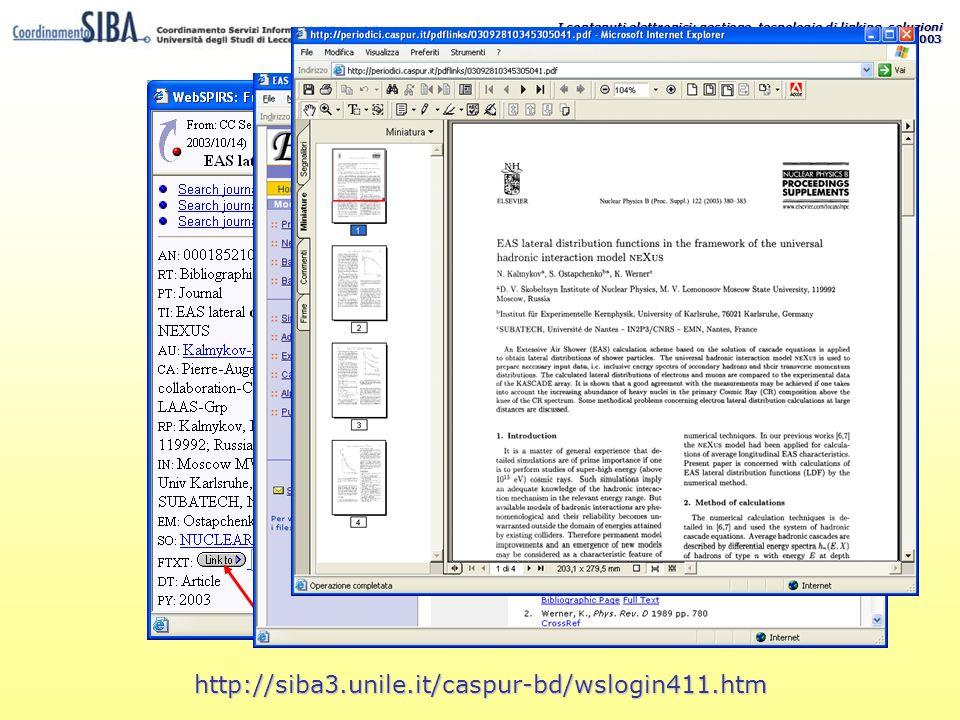 I contenuti elettronici: gestione, tecnologie di linking, soluzioni Bibliocom 2003 - Roma, 30 ottobre 2003 http://siba3.unile.it/caspur-bd/wslogin411.