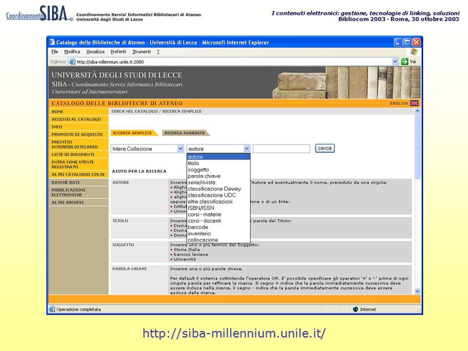 I contenuti elettronici: gestione, tecnologie di linking, soluzioni Bibliocom 2003 - Roma, 30 ottobre 2003 http://siba-millennium.unile.it/