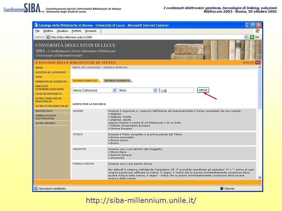 I contenuti elettronici: gestione, tecnologie di linking, soluzioni Bibliocom 2003 - Roma, 30 ottobre 2003 http://siba-millennium.unile.it/ cell