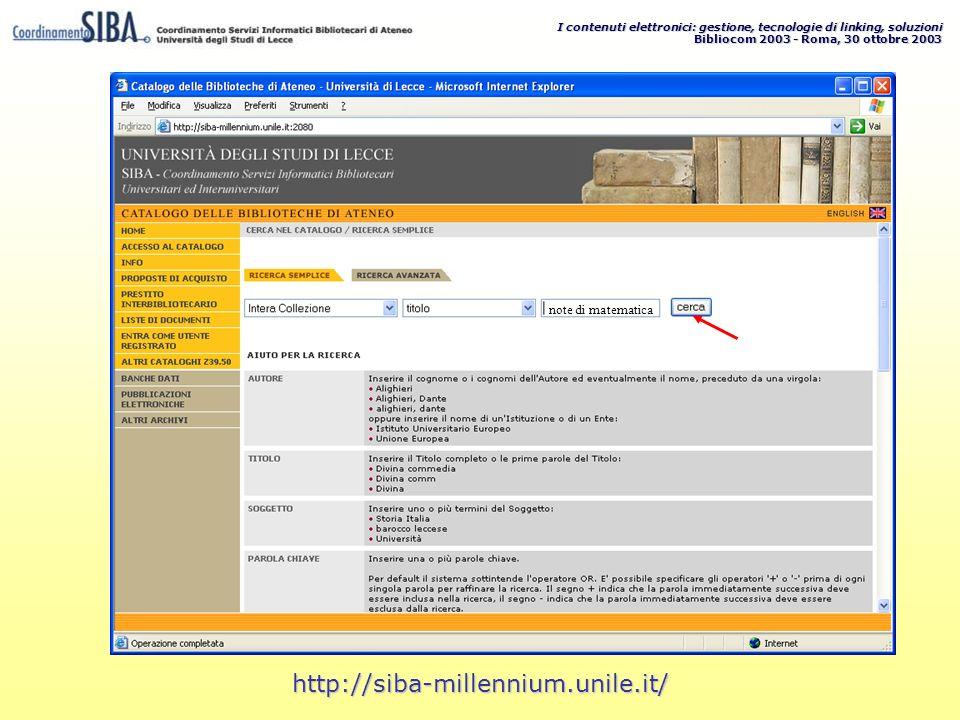 I contenuti elettronici: gestione, tecnologie di linking, soluzioni Bibliocom 2003 - Roma, 30 ottobre 2003 http://siba-millennium.unile.it/ note di ma