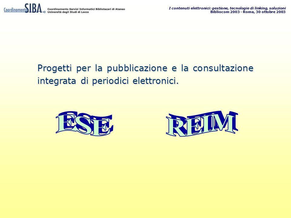 I contenuti elettronici: gestione, tecnologie di linking, soluzioni Bibliocom 2003 - Roma, 30 ottobre 2003 Progetti per la pubblicazione e la consultazione integrata di periodici elettronici.