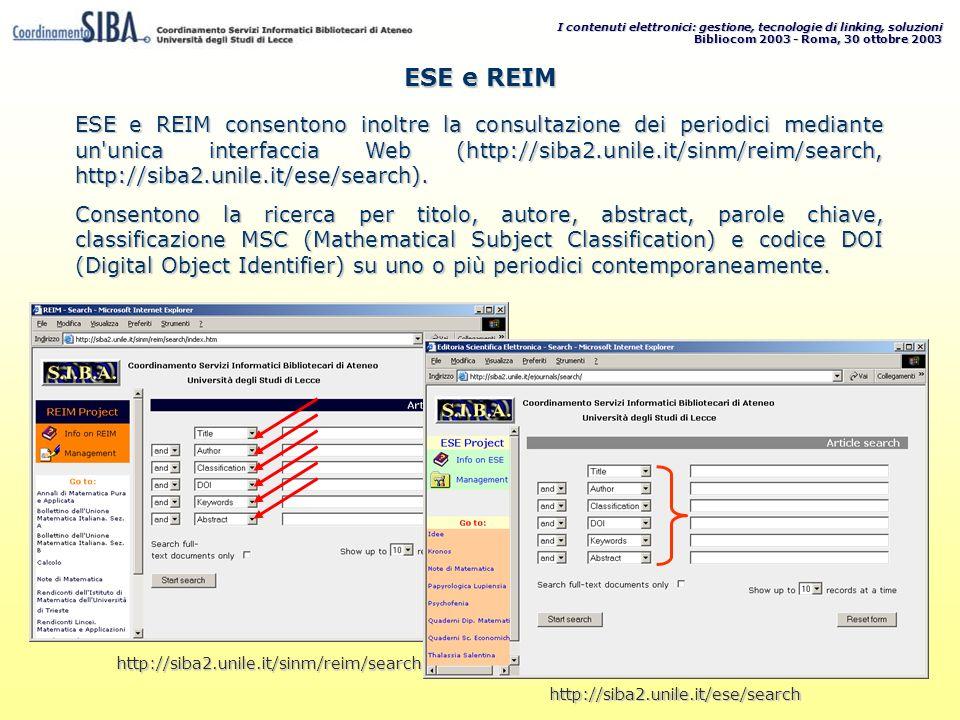 I contenuti elettronici: gestione, tecnologie di linking, soluzioni Bibliocom 2003 - Roma, 30 ottobre 2003 ESE e REIM consentono inoltre la consultazione dei periodici mediante un unica interfaccia Web (http://siba2.unile.it/sinm/reim/search, http://siba2.unile.it/ese/search).