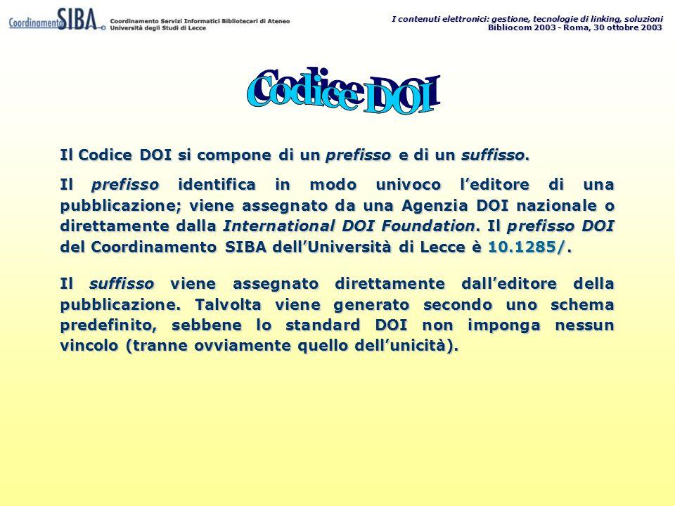 I contenuti elettronici: gestione, tecnologie di linking, soluzioni Bibliocom 2003 - Roma, 30 ottobre 2003 Il Codice DOI si compone di un prefisso e di un suffisso.