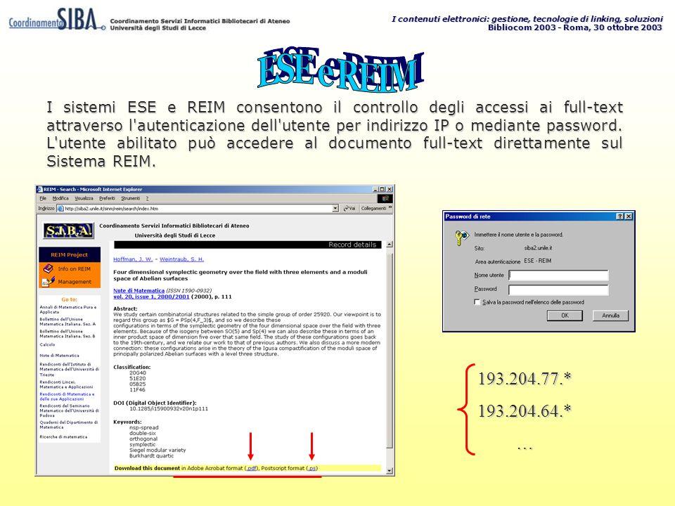 I contenuti elettronici: gestione, tecnologie di linking, soluzioni Bibliocom 2003 - Roma, 30 ottobre 2003 I sistemi ESE e REIM consentono il controllo degli accessi ai full-text attraverso l autenticazione dell utente per indirizzo IP o mediante password.
