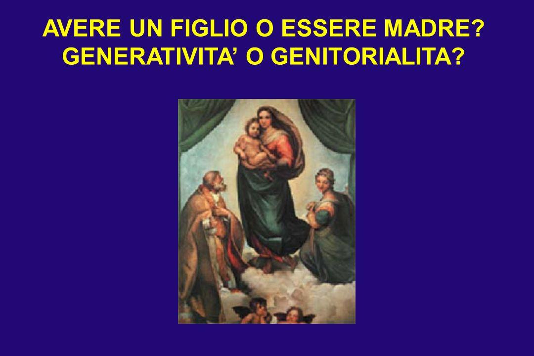 AVERE UN FIGLIO O ESSERE MADRE? GENERATIVITA O GENITORIALITA?