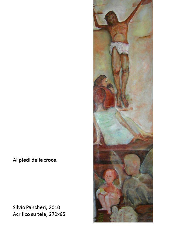 Ai piedi della croce. Silvio Pancheri, 2010 Acrilico su tela, 270x65 Ai piedi della croce. Silvio Pancheri, 2010 Acrilico su tela, 270x65