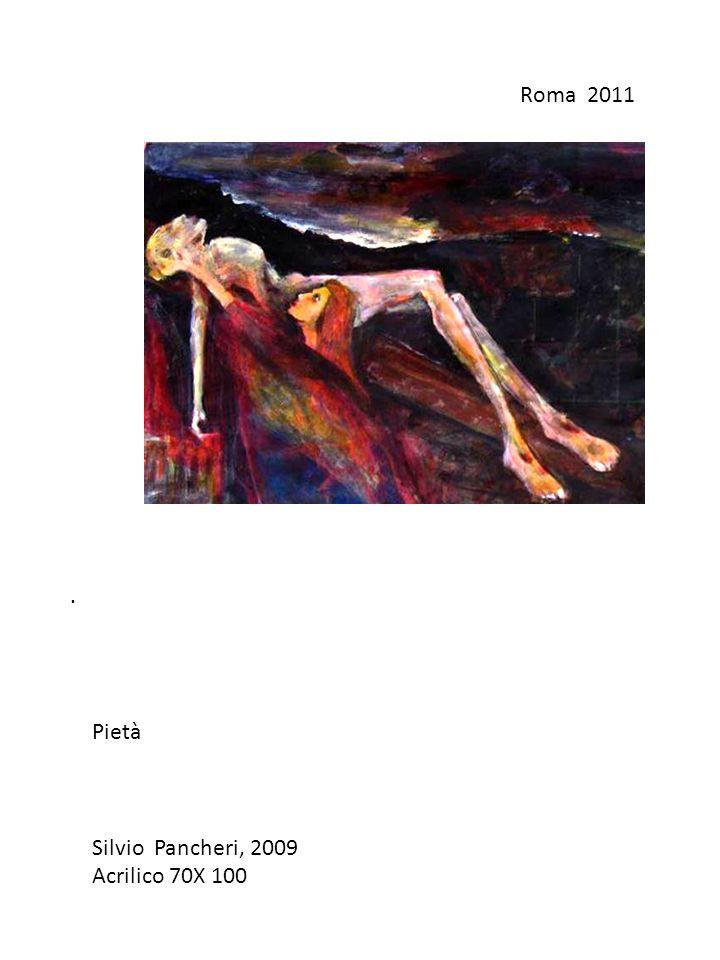 Roma 2011. Pietà Silvio Pancheri, 2009 Acrilico 70X 100
