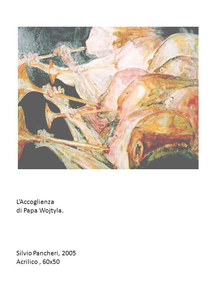 LAccoglienza di Papa Wojtyla. Silvio Pancheri, 2005 Acrilico, 60x50
