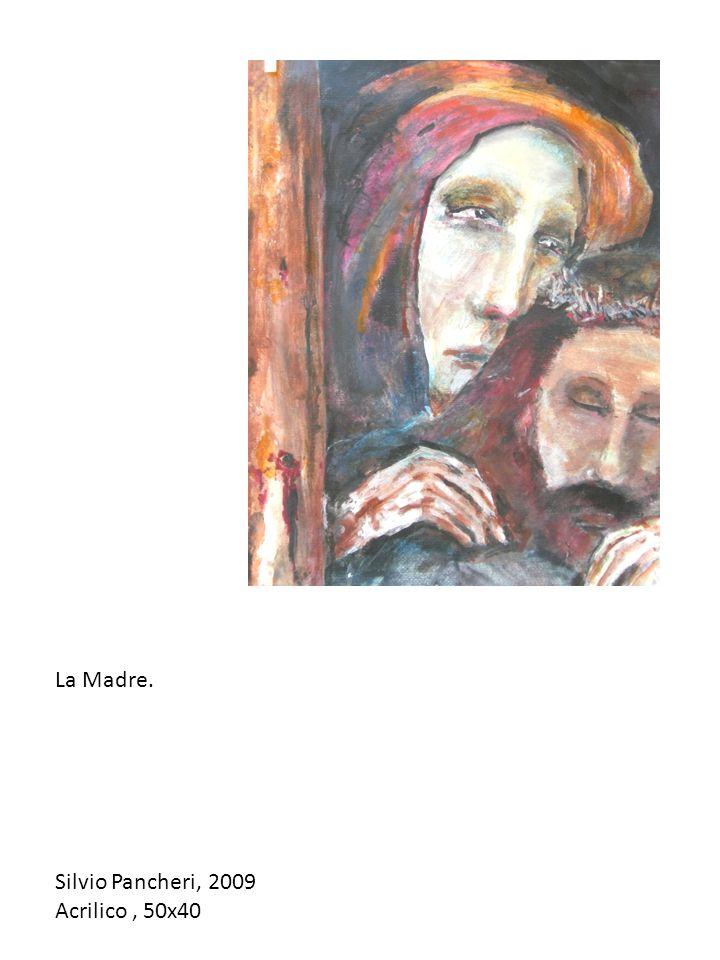 La Madre. Silvio Pancheri, 2009 Acrilico, 50x40