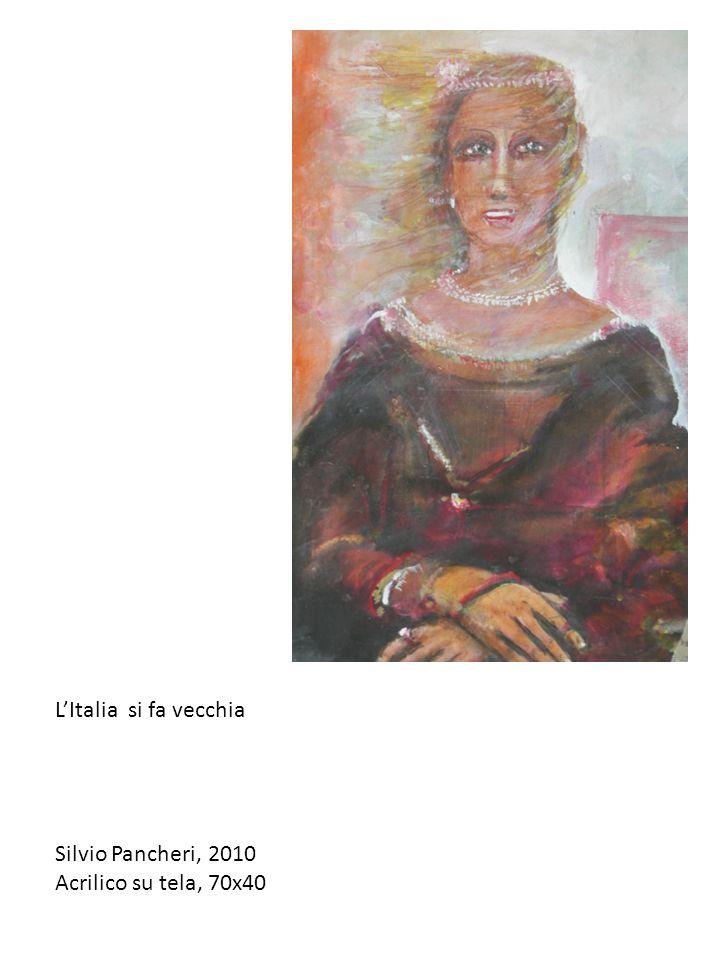 LItalia si fa vecchia Silvio Pancheri, 2010 Acrilico su tela, 70x40