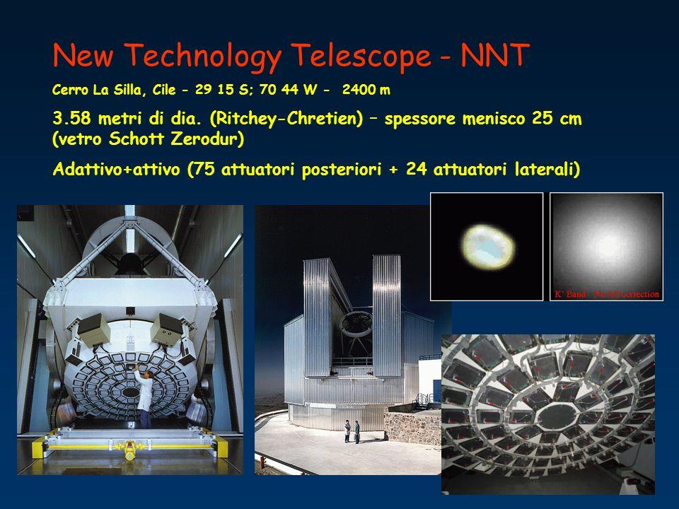 New Technology Telescope - NNT Cerro La Silla, Cile - 29 15 S; 70 44 W - 2400 m 3.58 metri di dia. (Ritchey-Chretien) – spessore menisco 25 cm (vetro
