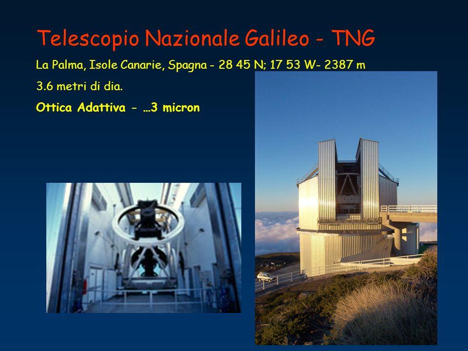 Telescopio Nazionale Galileo - TNG La Palma, Isole Canarie, Spagna - 28 45 N; 17 53 W- 2387 m 3.6 metri di dia. Ottica Adattiva - …3 micron