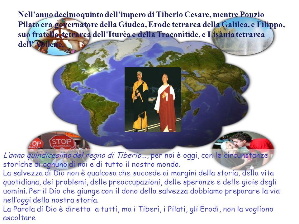 Lanno quindicesimo del regno di Tiberio..., per noi è oggi, con le circunstanze storiche di ognuno di noi e di tutto il nostro mondo.