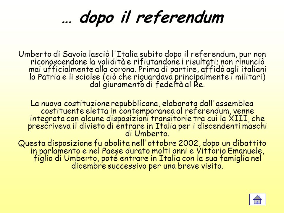 … dopo il referendum Umberto di Savoia lasciò l'Italia subito dopo il referendum, pur non riconoscendone la validità e rifiutandone i risultati; non r