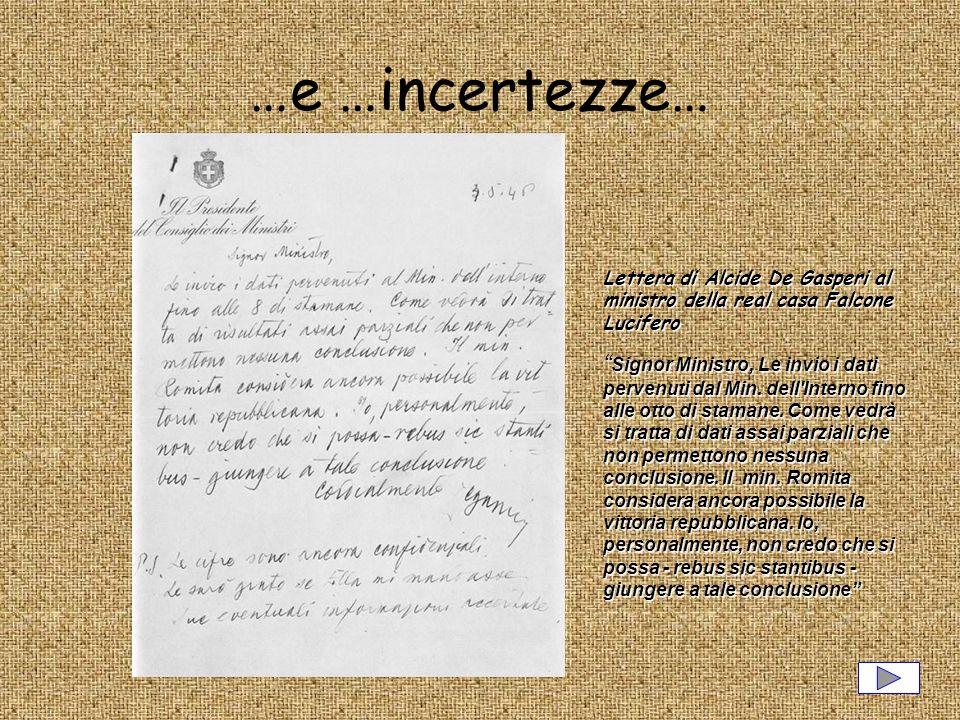 …e …incertezze… Lettera di Alcide De Gasperi al ministro della real casa Falcone Lucifero Signor Ministro, Le invio i dati pervenuti dal Min. dell'Int