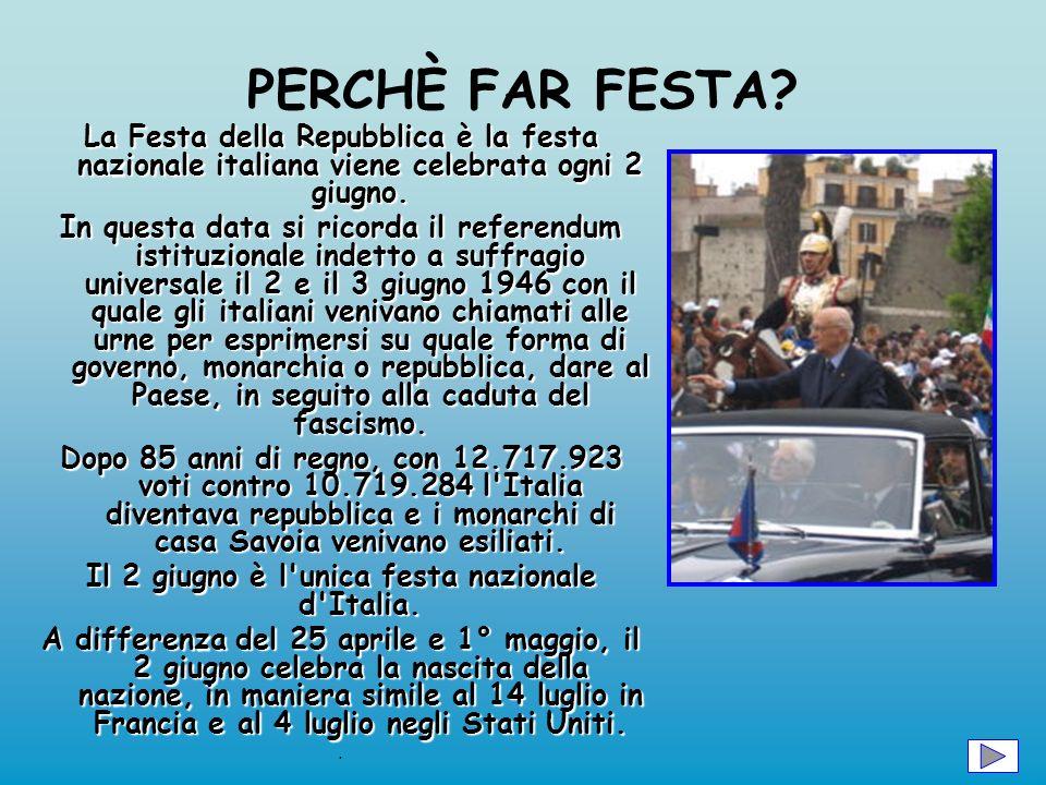 PERCHÈ FAR FESTA? La Festa della Repubblica è la festa nazionale italiana viene celebrata ogni 2 giugno. In questa data si ricorda il referendum istit