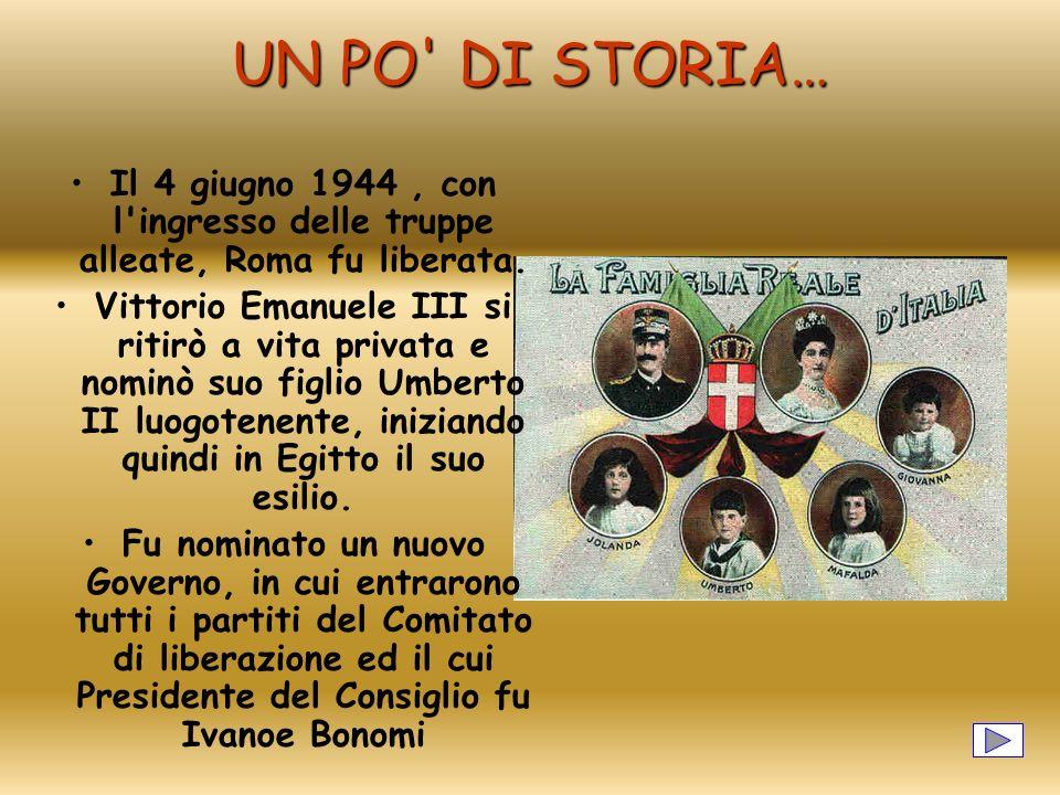 UN PO' DI STORIA… Il 4 giugno 1944, con l'ingresso delle truppe alleate, Roma fu liberata. Vittorio Emanuele III si ritirò a vita privata e nominò suo