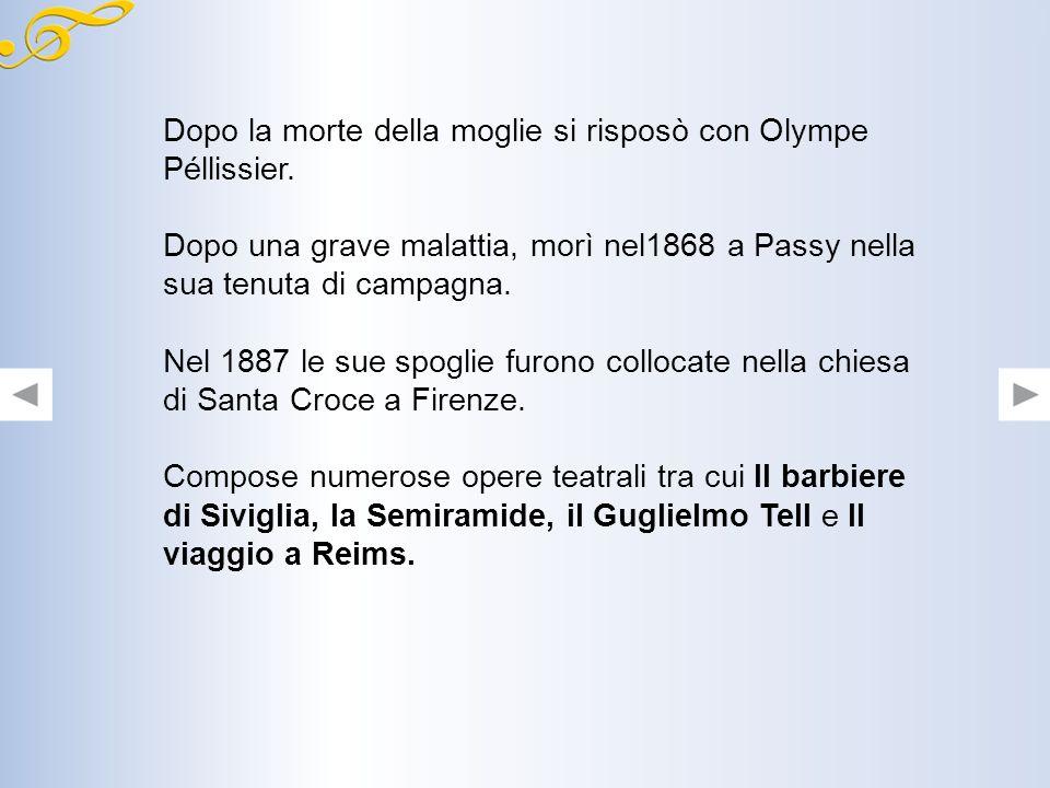 La vita Rossini nacque nel 1792 a Pesaro. Si affermò giovanissimo come autore di melodrammi nei maggiori teatri italiani ed europei. Nel 1822 conobbe