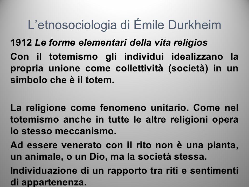 Letnosociologia di Émile Durkheim 1912 Le forme elementari della vita religios Con il totemismo gli individui idealizzano la propria unione come colle