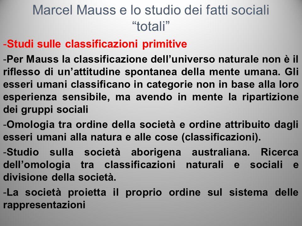 Marcel Mauss e lo studio dei fatti sociali totali -Studi sulle classificazioni primitive -Per Mauss la classificazione delluniverso naturale non è il