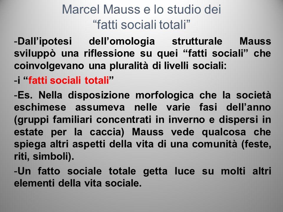Marcel Mauss e lo studio dei fatti sociali totali -Dallipotesi dellomologia strutturale Mauss sviluppò una riflessione su quei fatti sociali che coinv