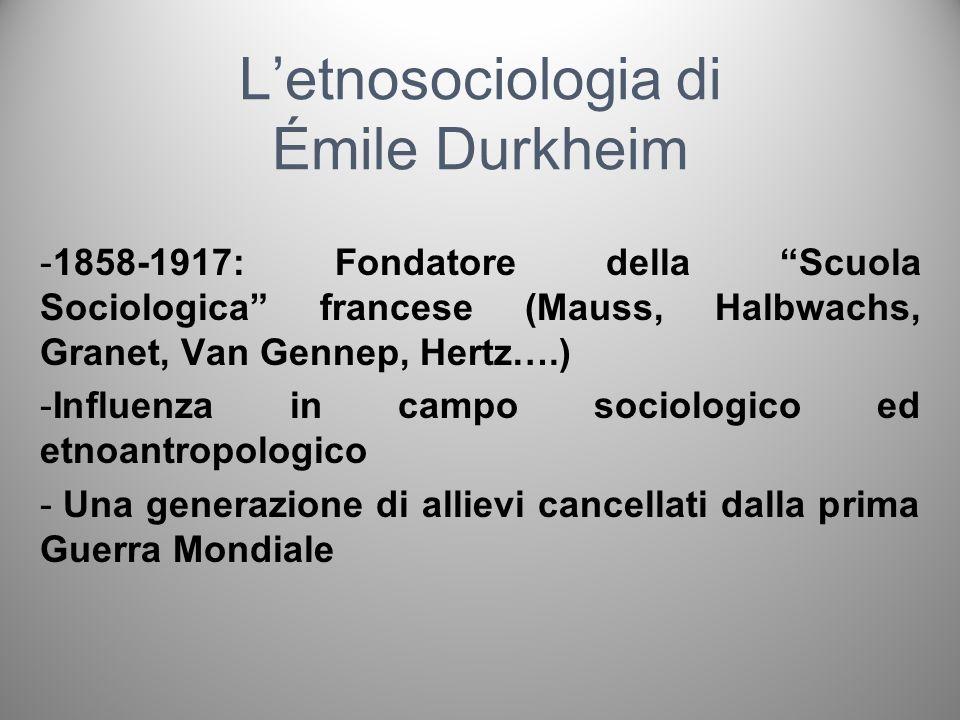 Letnosociologia di Émile Durkheim -1858-1917: Fondatore della Scuola Sociologica francese (Mauss, Halbwachs, Granet, Van Gennep, Hertz….) -Influenza i