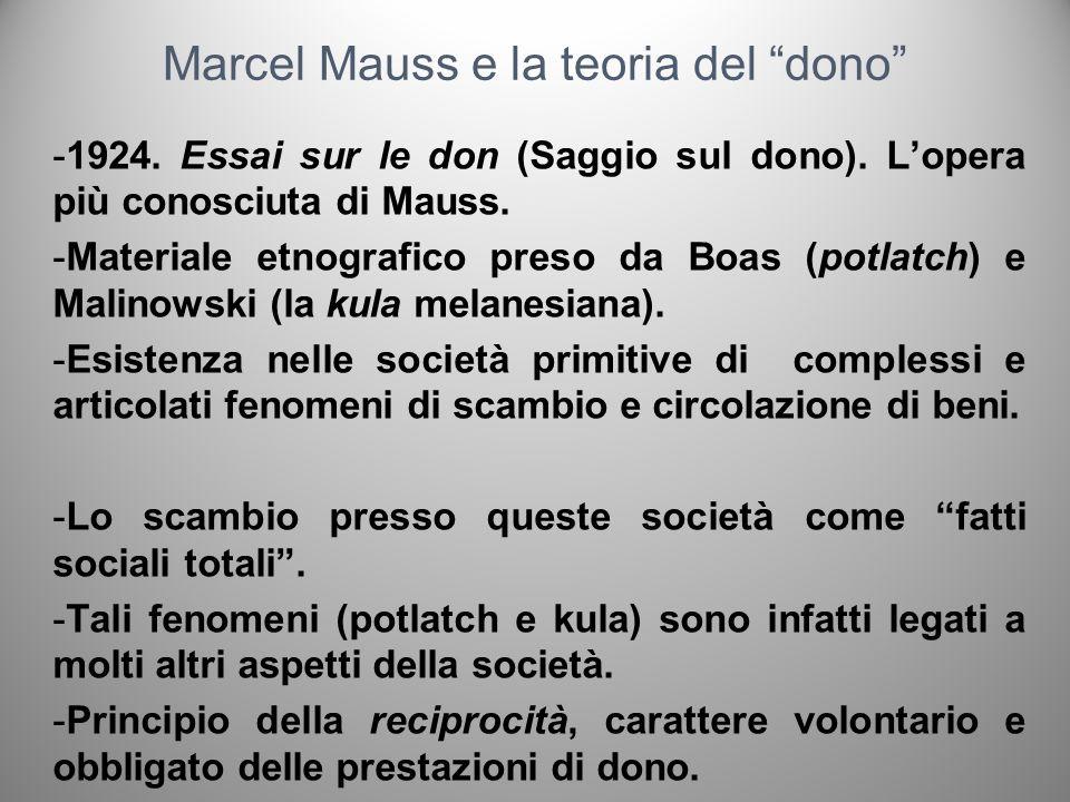 Marcel Mauss e la teoria del dono -1924. Essai sur le don (Saggio sul dono). Lopera più conosciuta di Mauss. -Materiale etnografico preso da Boas (pot