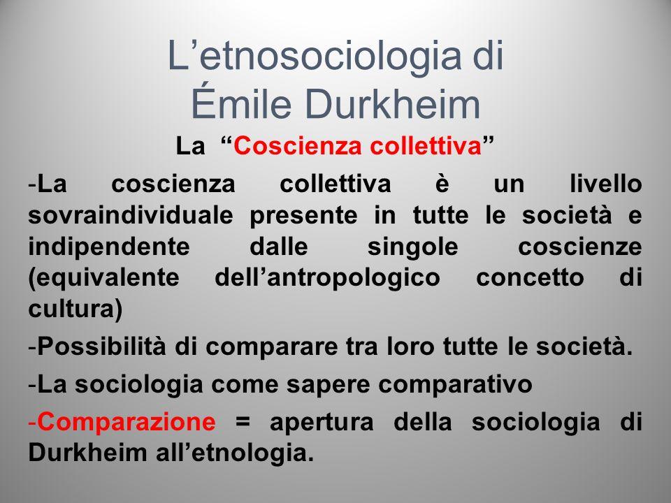Letnosociologia di Émile Durkheim La Coscienza collettiva -La coscienza collettiva è un livello sovraindividuale presente in tutte le società e indipe
