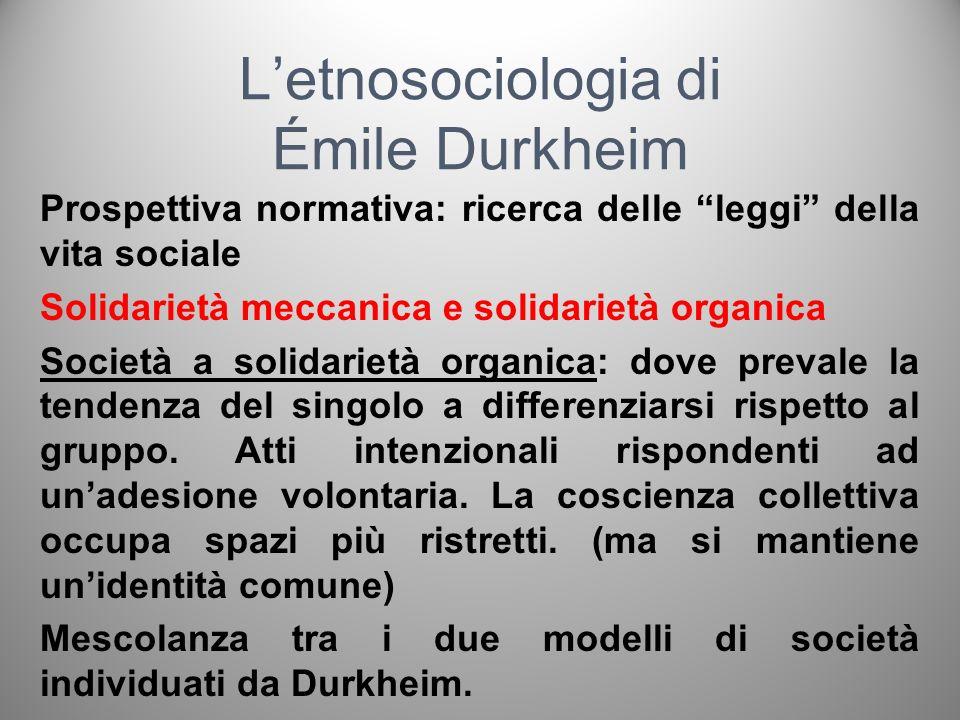 Letnosociologia di Émile Durkheim Prospettiva normativa: ricerca delle leggi della vita sociale Solidarietà meccanica e solidarietà organica Società a