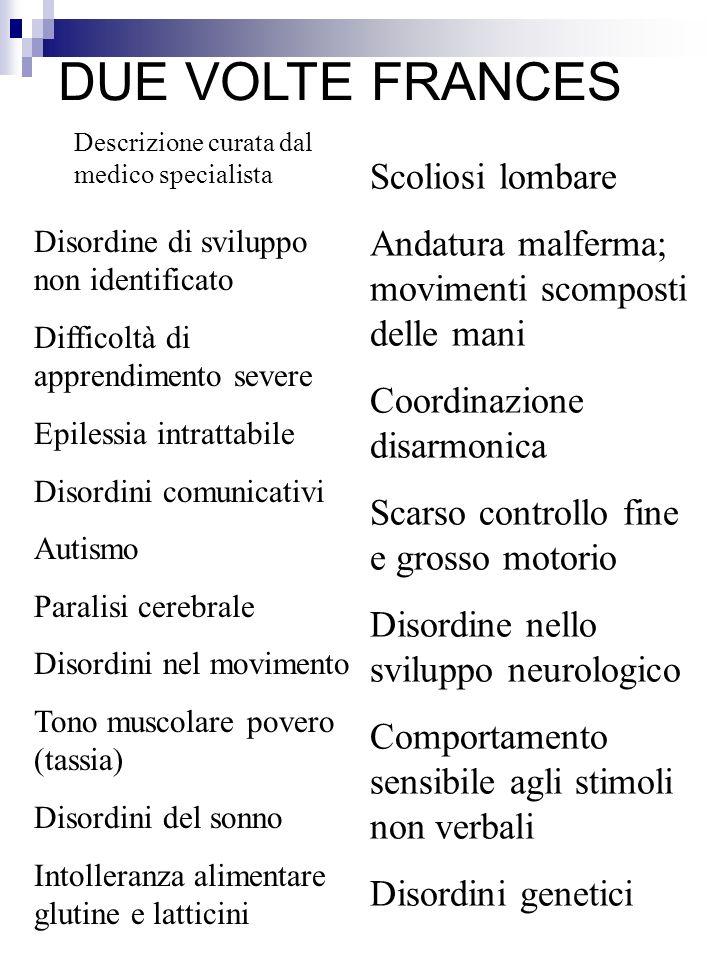 DUE VOLTE FRANCES Descrizione curata dal medico specialista Disordine di sviluppo non identificato Difficoltà di apprendimento severe Epilessia intrat