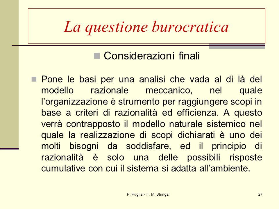 P. Puglisi - F. M. Stringa27 La questione burocratica Considerazioni finali Pone le basi per una analisi che vada al di là del modello razionale mecca