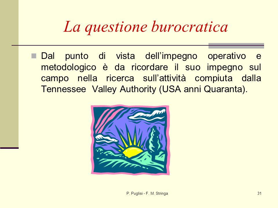 P. Puglisi - F. M. Stringa31 La questione burocratica Dal punto di vista dellimpegno operativo e metodologico è da ricordare il suo impegno sul campo