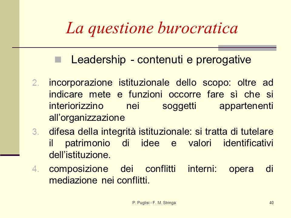 P. Puglisi - F. M. Stringa40 La questione burocratica Leadership - contenuti e prerogative 2. incorporazione istituzionale dello scopo: oltre ad indic