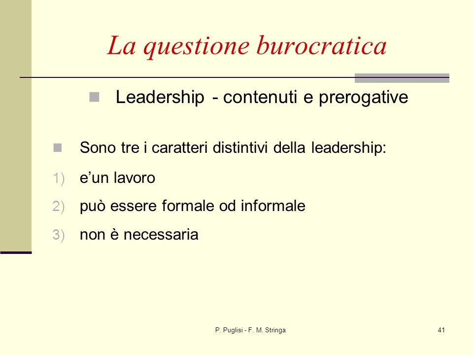 P. Puglisi - F. M. Stringa41 La questione burocratica Leadership - contenuti e prerogative Sono tre i caratteri distintivi della leadership: 1) eun la