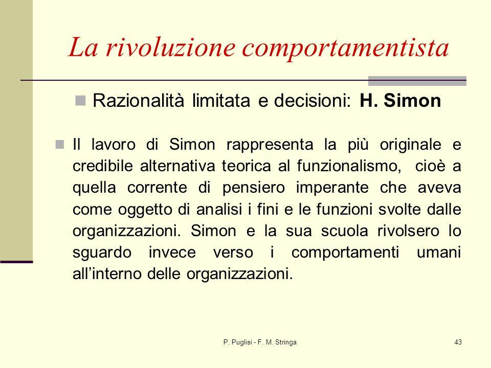 P. Puglisi - F. M. Stringa43 La rivoluzione comportamentista Razionalità limitata e decisioni: H. Simon Il lavoro di Simon rappresenta la più original