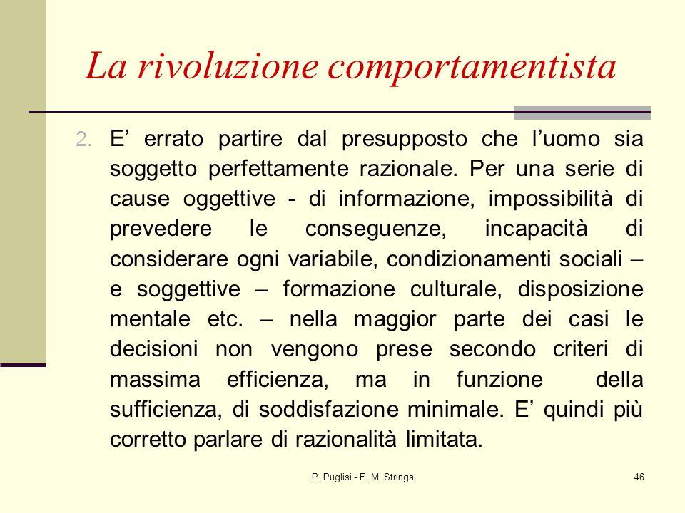 P. Puglisi - F. M. Stringa46 La rivoluzione comportamentista 2. E errato partire dal presupposto che luomo sia soggetto perfettamente razionale. Per u