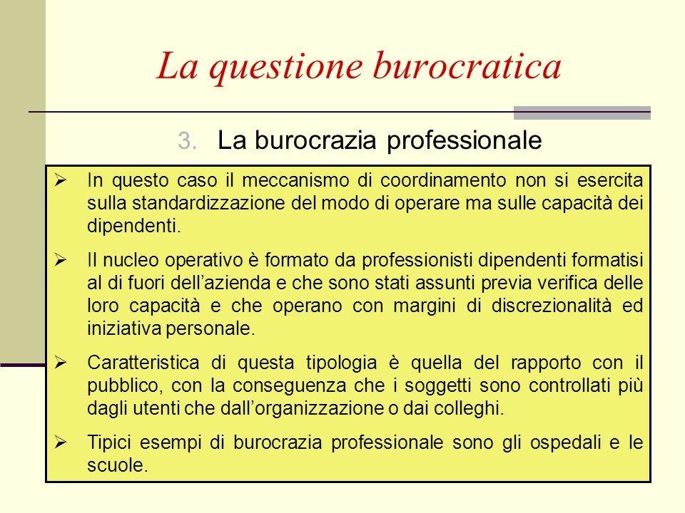 79 3. La burocrazia professionale La questione burocratica In questo caso il meccanismo di coordinamento non si esercita sulla standardizzazione del m