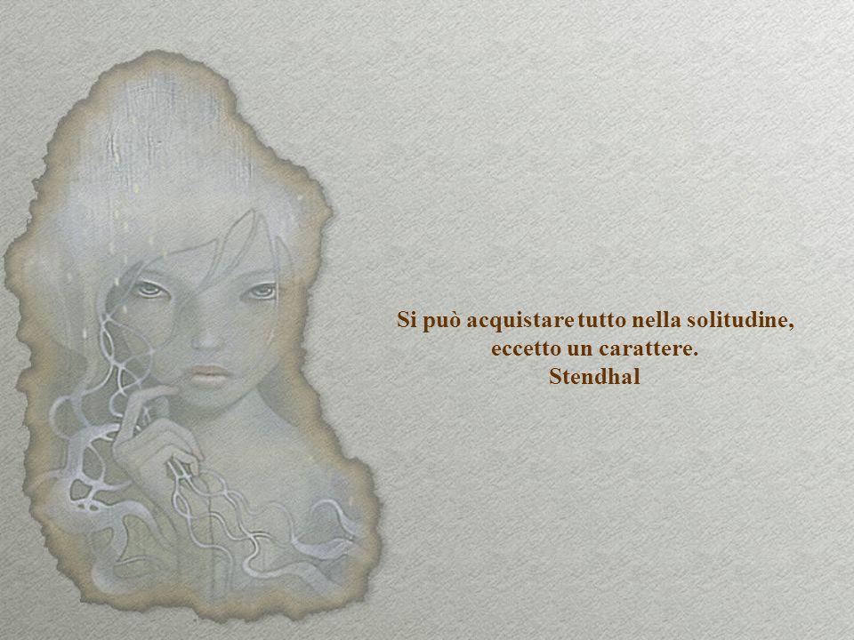 Nella solitudine, Dio e il diavolo ci fanno visita perché sono sicuri di trovarci. Humbert Cornéils