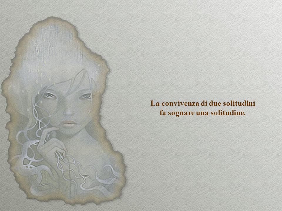 Ha una sua solitudine lo spazio, solitudine il mare e solitudine la morte, eppure tutte queste son folla in confronto a quel punto più profondo, segretezza polare, che è un anima al cospetto di se stessa: infinità finita.