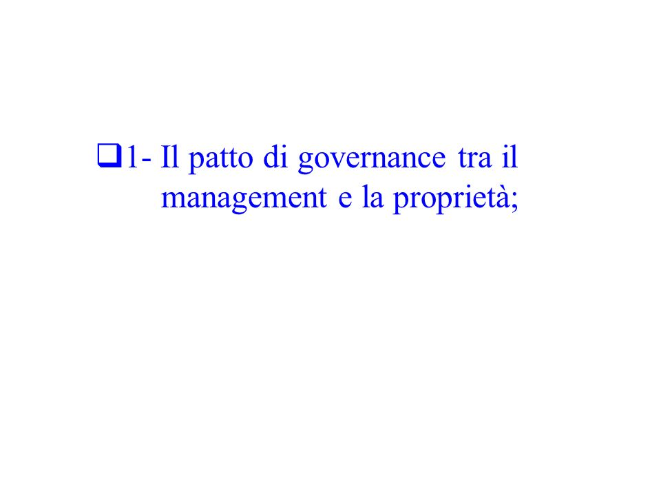1- Il patto di governance tra il management e la proprietà;