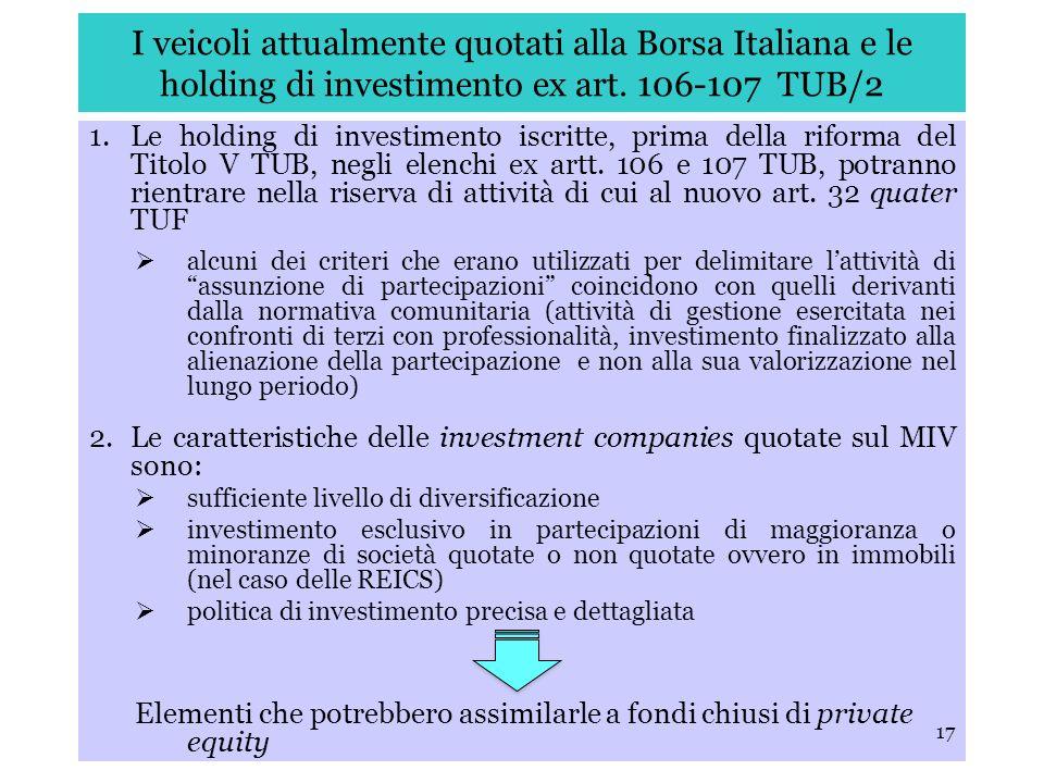 17 I veicoli attualmente quotati alla Borsa Italiana e le holding di investimento ex art. 106-107 TUB/2 1.Le holding di investimento iscritte, prima d
