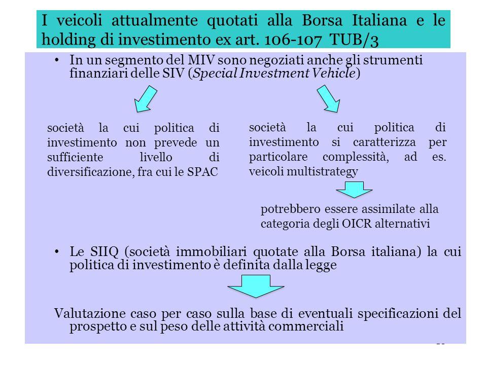 18 I veicoli attualmente quotati alla Borsa Italiana e le holding di investimento ex art. 106-107 TUB/3 In un segmento del MIV sono negoziati anche gl