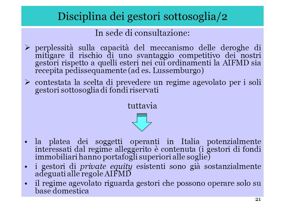 21 Disciplina dei gestori sottosoglia/2 In sede di consultazione: perplessità sulla capacità del meccanismo delle deroghe di mitigare il rischio di un