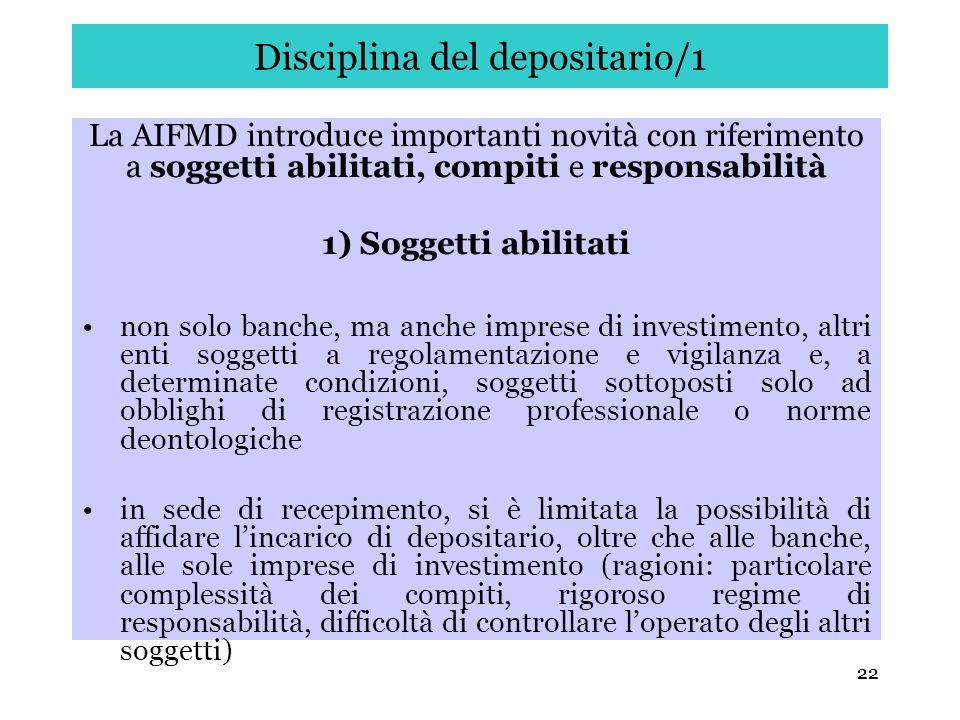 22 Disciplina del depositario/1 La AIFMD introduce importanti novità con riferimento a soggetti abilitati, compiti e responsabilità 1) Soggetti abilit