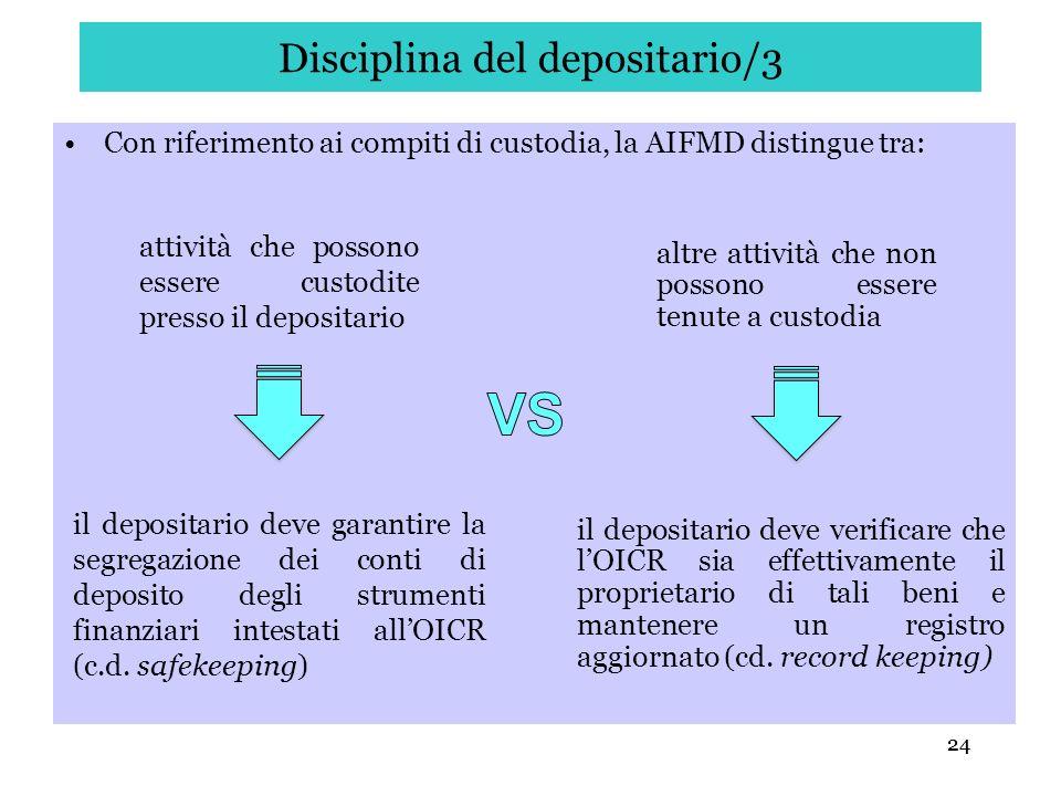24 Disciplina del depositario/3 Con riferimento ai compiti di custodia, la AIFMD distingue tra: 24 attività che possono essere custodite presso il dep