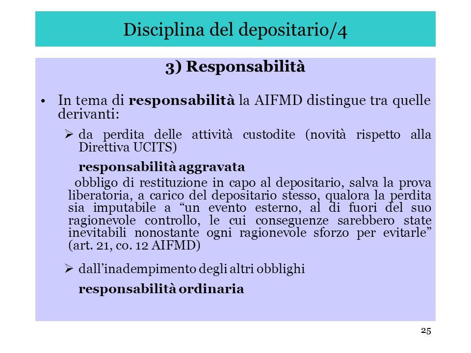 25 Disciplina del depositario/4 3) Responsabilità In tema di responsabilità la AIFMD distingue tra quelle derivanti: da perdita delle attività custodi