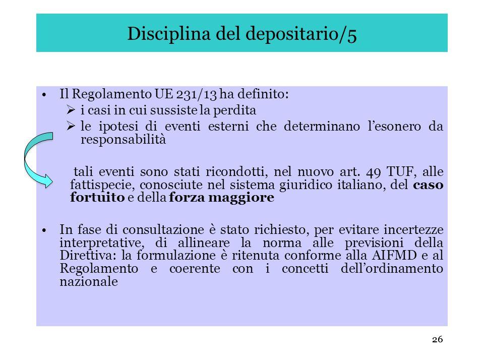26 Disciplina del depositario/5 Il Regolamento UE 231/13 ha definito: i casi in cui sussiste la perdita le ipotesi di eventi esterni che determinano l