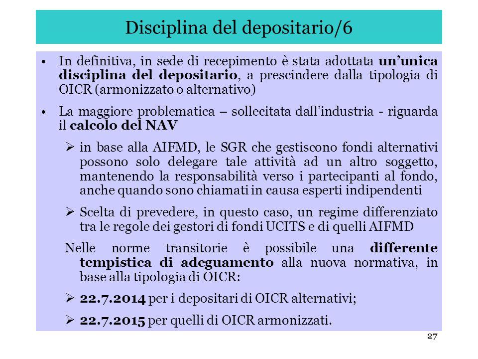 27 Disciplina del depositario/6 In definitiva, in sede di recepimento è stata adottata ununica disciplina del depositario, a prescindere dalla tipolog