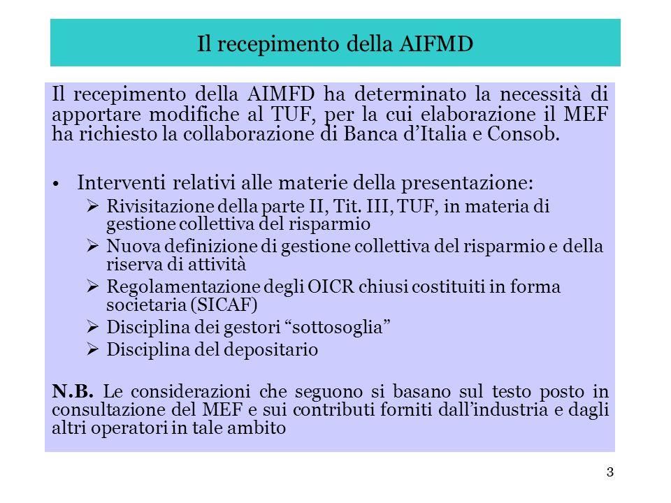 3 Il recepimento della AIFMD Il recepimento della AIMFD ha determinato la necessità di apportare modifiche al TUF, per la cui elaborazione il MEF ha r