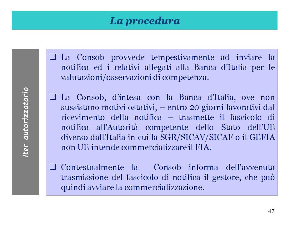 47 La Consob provvede tempestivamente ad inviare la notifica ed i relativi allegati alla Banca dItalia per le valutazioni/osservazioni di competenza.